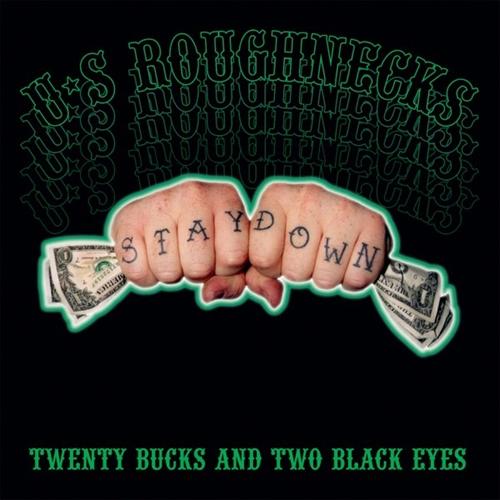 US Roughnecks - 20 Bucks & 2 Black Eyes CD