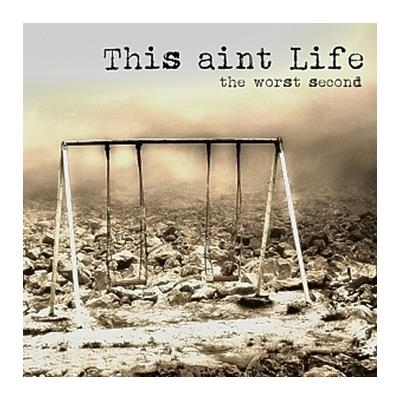 This Aint Life - The Worst Second CD