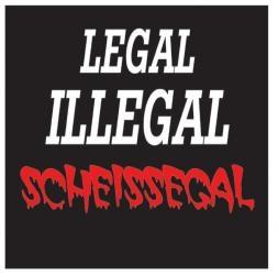 Legal Illegal Scheissegal