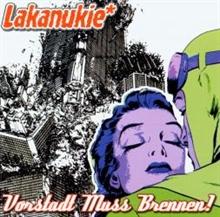 Lakanukie - Vorstadt muß brennen, CD
