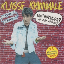 Klasse Kriminale ‎– What Have We Got? Che Cosa Abbiamo...? Fucking Punk Rock!!! CD