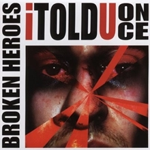 Broken Heroes - I Told You Once CD